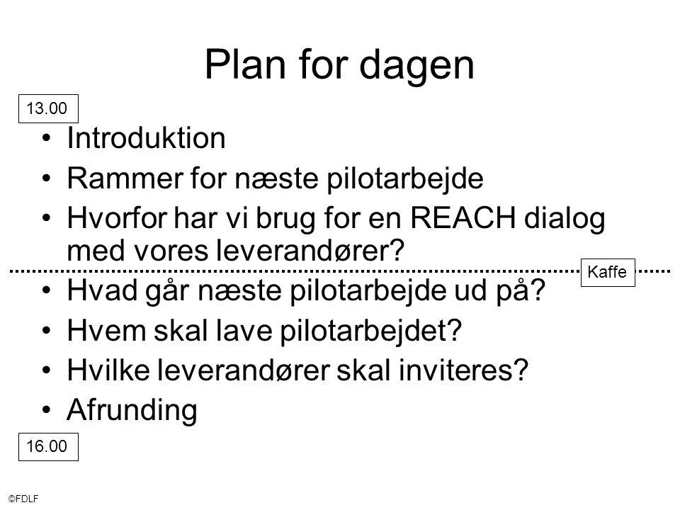 ©FDLF Plan for dagen •Introduktion •Rammer for næste pilotarbejde •Hvorfor har vi brug for en REACH dialog med vores leverandører.