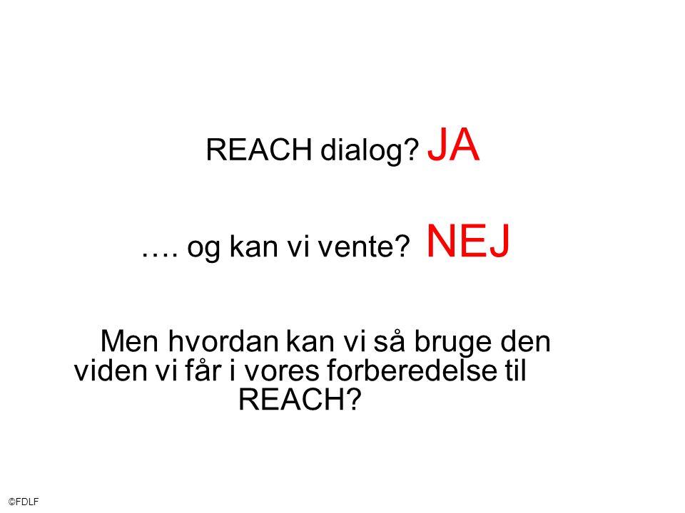 ©FDLF REACH dialog. JA …. og kan vi vente.