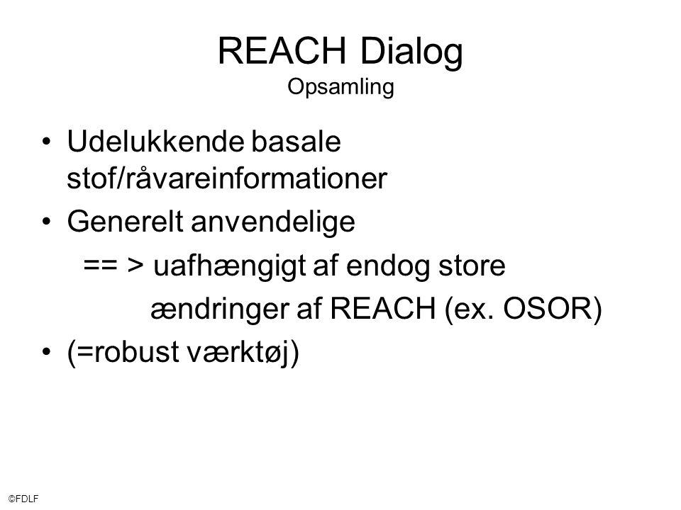©FDLF REACH Dialog Opsamling •Udelukkende basale stof/råvareinformationer •Generelt anvendelige == > uafhængigt af endog store ændringer af REACH (ex.