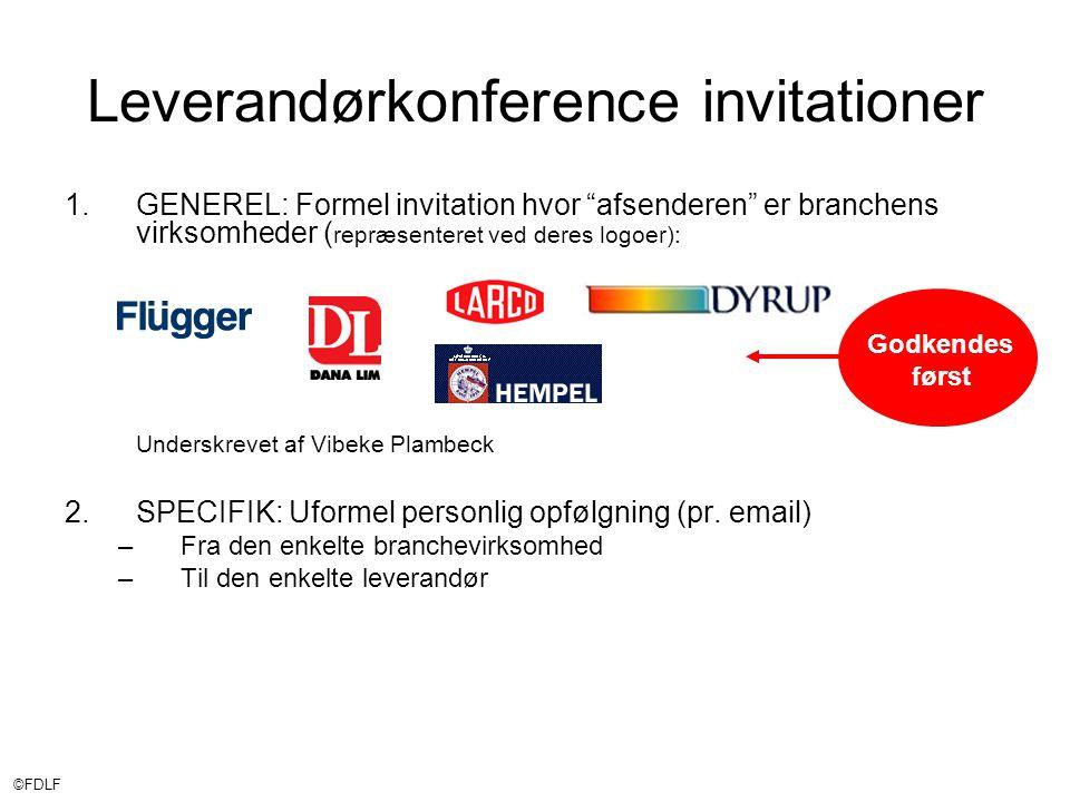©FDLF Leverandørkonference invitationer 1.GENEREL: Formel invitation hvor afsenderen er branchens virksomheder ( repræsenteret ved deres logoer): Underskrevet af Vibeke Plambeck 2.SPECIFIK: Uformel personlig opfølgning (pr.