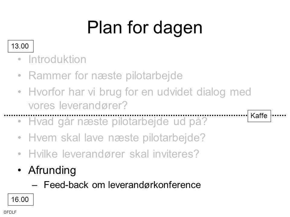 ©FDLF Plan for dagen •Introduktion •Rammer for næste pilotarbejde •Hvorfor har vi brug for en udvidet dialog med vores leverandører.