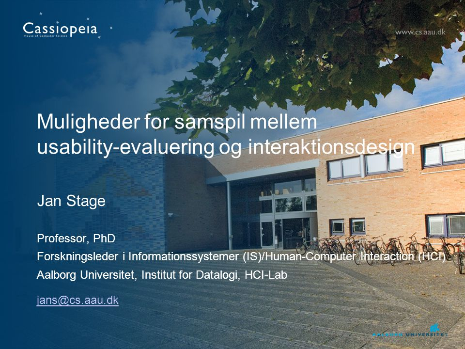 Muligheder for samspil mellem usability-evaluering og interaktionsdesign Jan Stage Professor, PhD Forskningsleder i Informationssystemer (IS)/Human-Computer Interaction (HCI) Aalborg Universitet, Institut for Datalogi, HCI-Lab jans@cs.aau.dk