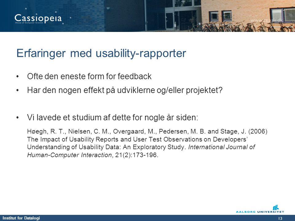 Institut for Datalogi 13 Erfaringer med usability-rapporter • Ofte den eneste form for feedback • Har den nogen effekt på udviklerne og/eller projektet.