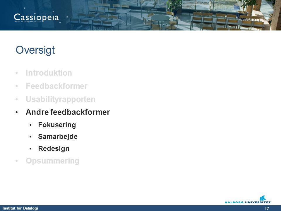 Institut for Datalogi 17 • Introduktion • Feedbackformer • Usabilityrapporten • Andre feedbackformer • Fokusering • Samarbejde • Redesign • Opsummering Oversigt