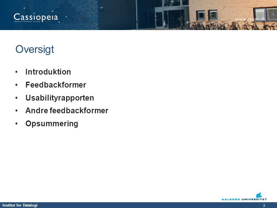 Institut for Datalogi 2 2 • Introduktion • Feedbackformer • Usabilityrapporten • Andre feedbackformer • Opsummering Oversigt