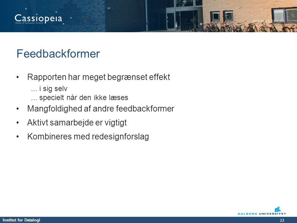 Institut for Datalogi 23 Feedbackformer • Rapporten har meget begrænset effekt...