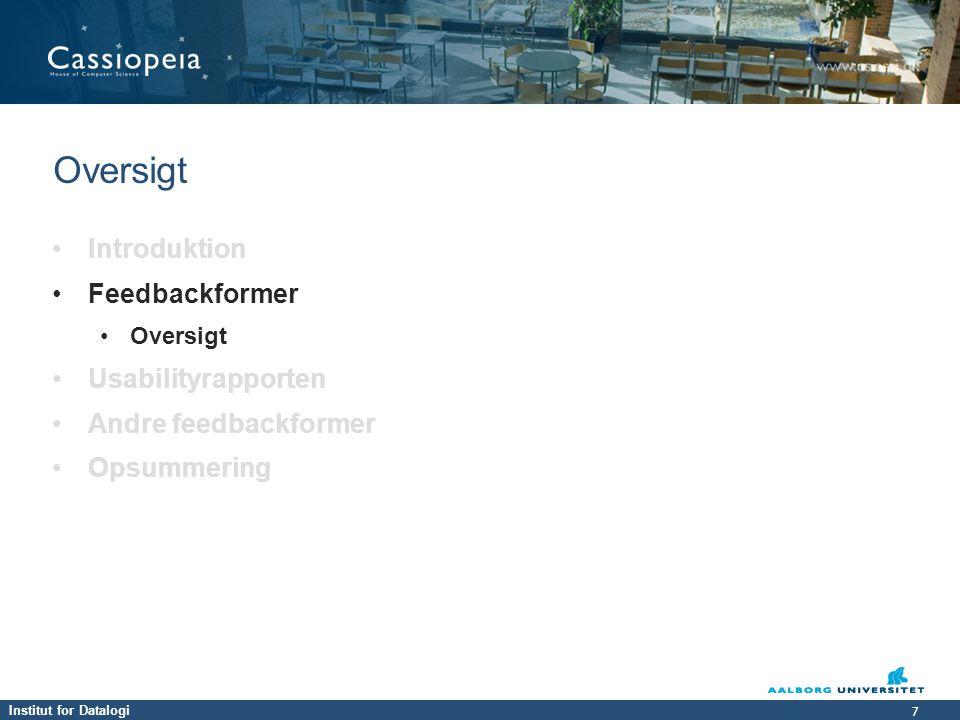 Institut for Datalogi 7 7 • Introduktion • Feedbackformer • Oversigt • Usabilityrapporten • Andre feedbackformer • Opsummering Oversigt