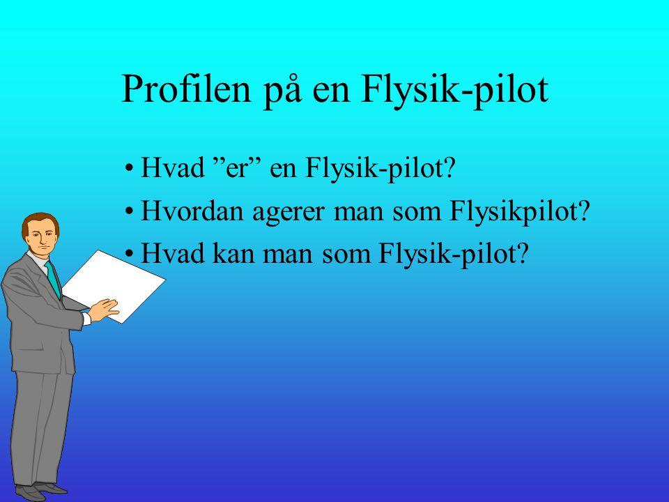 3. del •Hvordan bør profilen på en Flysik-pilot se ud •Gruppeopgave 2