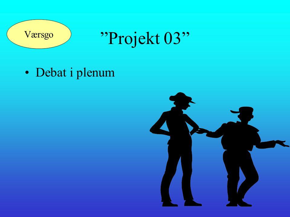 Projekt 03 •Ud fra idekataloget skal vi nu beslutte, hvilke emner/aktiviteter vi skal beskæftige os med i 2003.