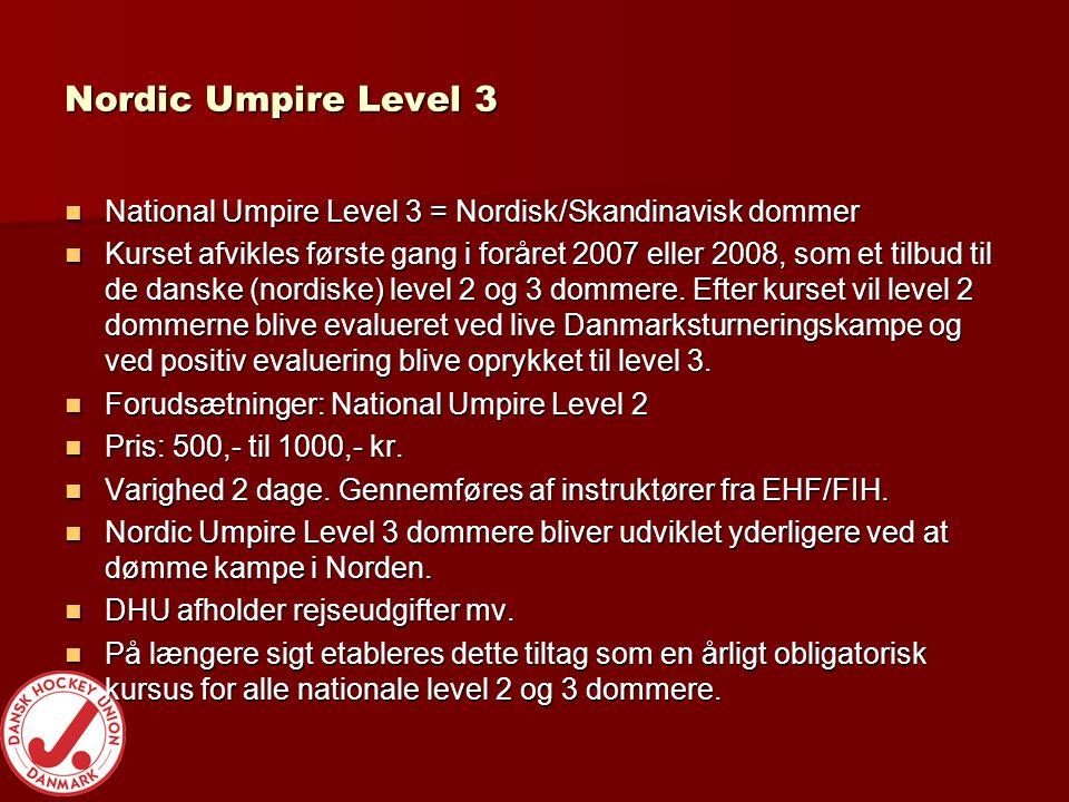 Nordic Umpire Level 3  National Umpire Level 3 = Nordisk/Skandinavisk dommer  Kurset afvikles første gang i foråret 2007 eller 2008, som et tilbud til de danske (nordiske) level 2 og 3 dommere.