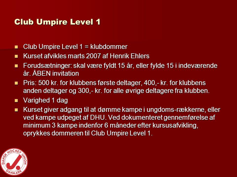 Club Umpire Level 1  Club Umpire Level 1 = klubdommer  Kurset afvikles marts 2007 af Henrik Ehlers  Forudsætninger: skal være fyldt 15 år, eller fylde 15 i indeværende år.