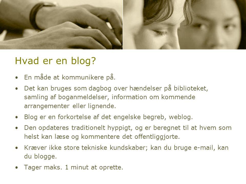 Hvad er en blog. •En måde at kommunikere på.