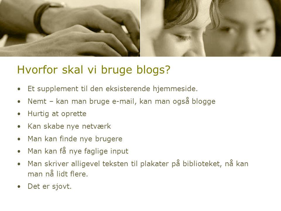 Hvorfor skal vi bruge blogs. •Et supplement til den eksisterende hjemmeside.