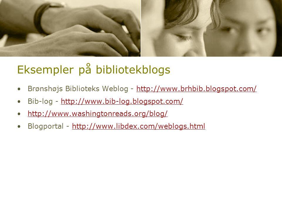Eksempler på bibliotekblogs •Brønshøjs Biblioteks Weblog - http://www.brhbib.blogspot.com/http://www.brhbib.blogspot.com/ •Bib-log - http://www.bib-log.blogspot.com/http://www.bib-log.blogspot.com/ •http://www.washingtonreads.org/blog/http://www.washingtonreads.org/blog/ •Blogportal - http://www.libdex.com/weblogs.htmlhttp://www.libdex.com/weblogs.html