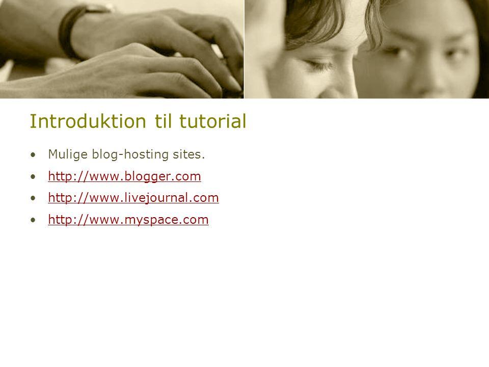 Introduktion til tutorial •Mulige blog-hosting sites.