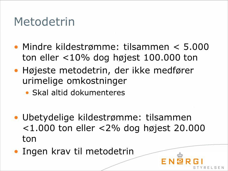 Metodetrin •Mindre kildestrømme: tilsammen < 5.000 ton eller <10% dog højest 100.000 ton •Højeste metodetrin, der ikke medfører urimelige omkostninger •Skal altid dokumenteres •Ubetydelige kildestrømme: tilsammen <1.000 ton eller <2% dog højest 20.000 ton •Ingen krav til metodetrin