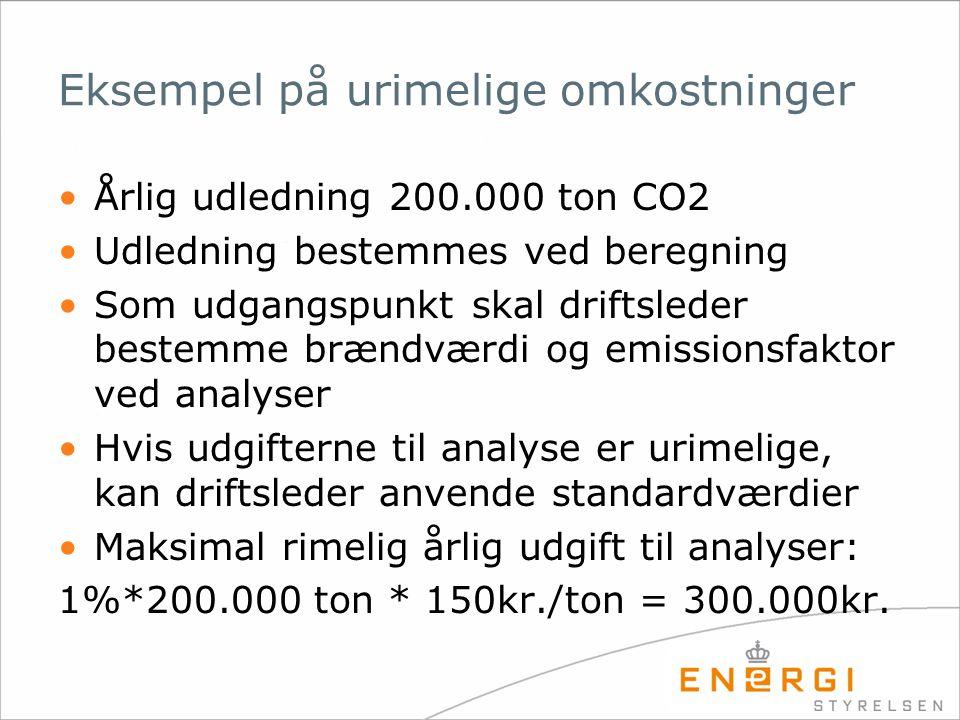 Eksempel på urimelige omkostninger •Årlig udledning 200.000 ton CO2 •Udledning bestemmes ved beregning •Som udgangspunkt skal driftsleder bestemme brændværdi og emissionsfaktor ved analyser •Hvis udgifterne til analyse er urimelige, kan driftsleder anvende standardværdier •Maksimal rimelig årlig udgift til analyser: 1%*200.000 ton * 150kr./ton = 300.000kr.