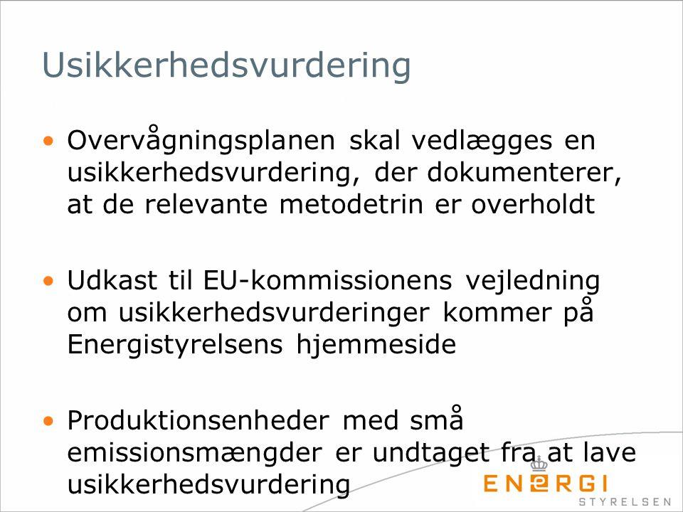 Usikkerhedsvurdering •Overvågningsplanen skal vedlægges en usikkerhedsvurdering, der dokumenterer, at de relevante metodetrin er overholdt •Udkast til EU-kommissionens vejledning om usikkerhedsvurderinger kommer på Energistyrelsens hjemmeside •Produktionsenheder med små emissionsmængder er undtaget fra at lave usikkerhedsvurdering