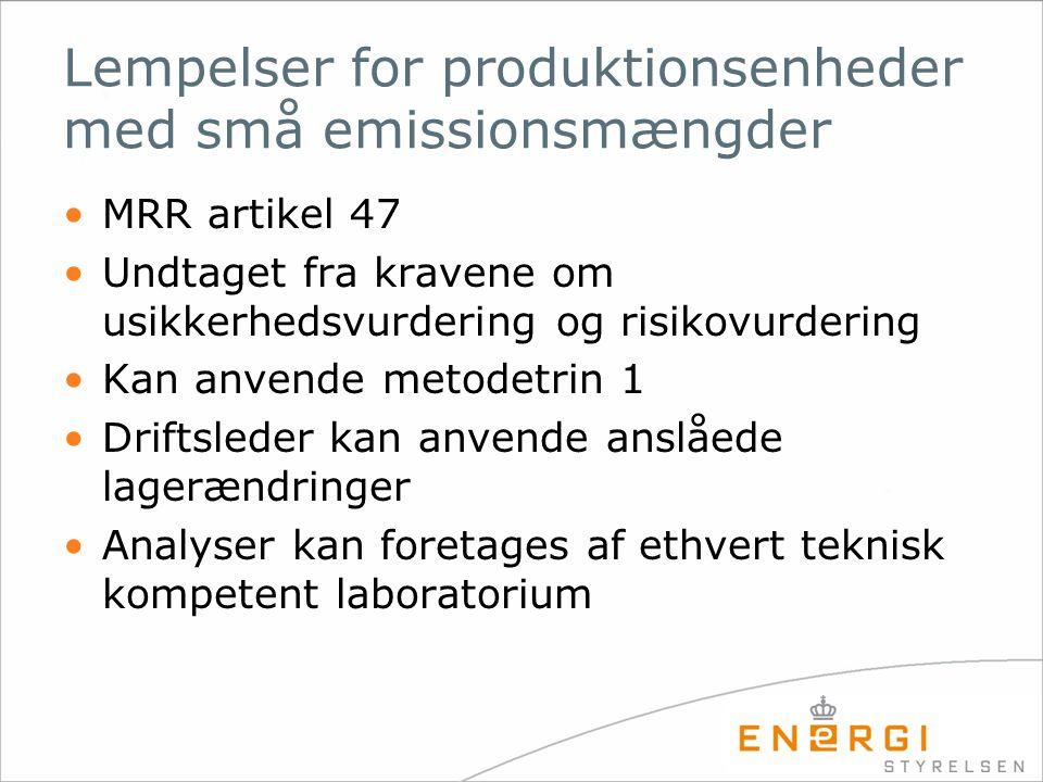 Lempelser for produktionsenheder med små emissionsmængder •MRR artikel 47 •Undtaget fra kravene om usikkerhedsvurdering og risikovurdering •Kan anvende metodetrin 1 •Driftsleder kan anvende anslåede lagerændringer •Analyser kan foretages af ethvert teknisk kompetent laboratorium