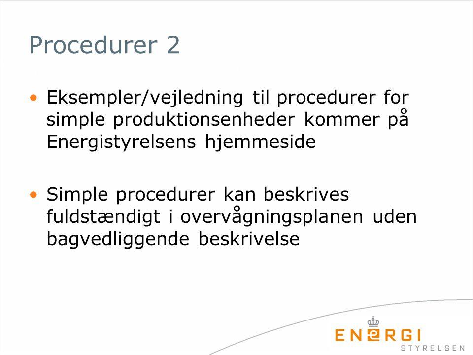 Procedurer 2 •Eksempler/vejledning til procedurer for simple produktionsenheder kommer på Energistyrelsens hjemmeside •Simple procedurer kan beskrives fuldstændigt i overvågningsplanen uden bagvedliggende beskrivelse
