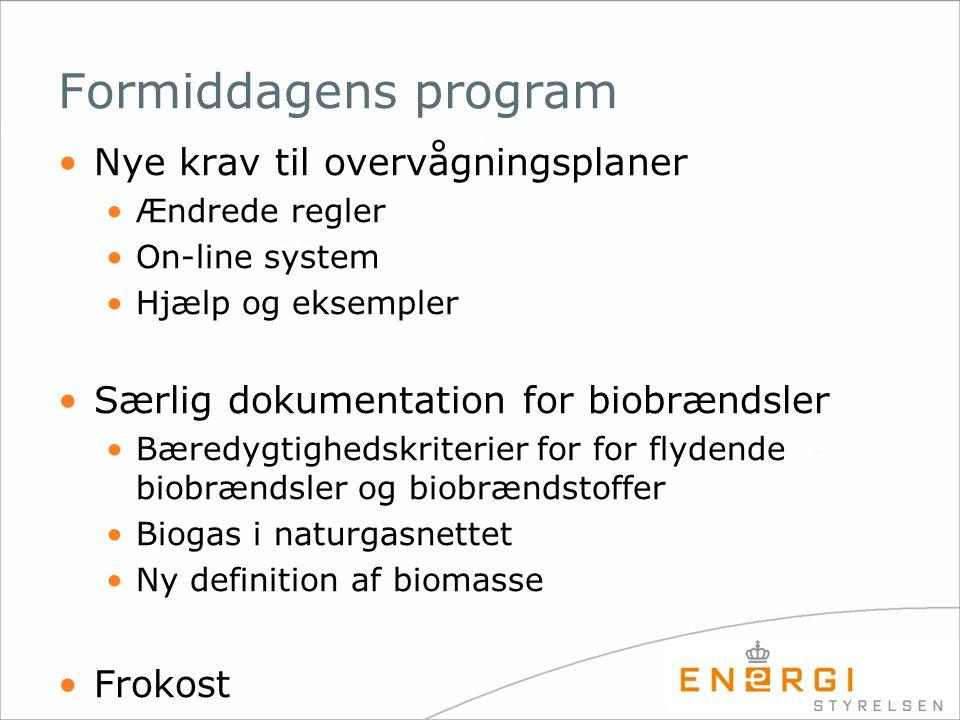 Formiddagens program •Nye krav til overvågningsplaner •Ændrede regler •On-line system •Hjælp og eksempler •Særlig dokumentation for biobrændsler •Bæredygtighedskriterier for for flydende biobrændsler og biobrændstoffer •Biogas i naturgasnettet •Ny definition af biomasse •Frokost