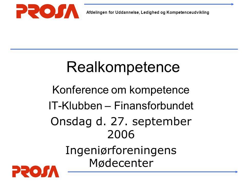Afdelingen for Uddannelse, Ledighed og Kompetenceudvikling Realkompetence Konference om kompetence IT-Klubben – Finansforbundet Onsdag d.