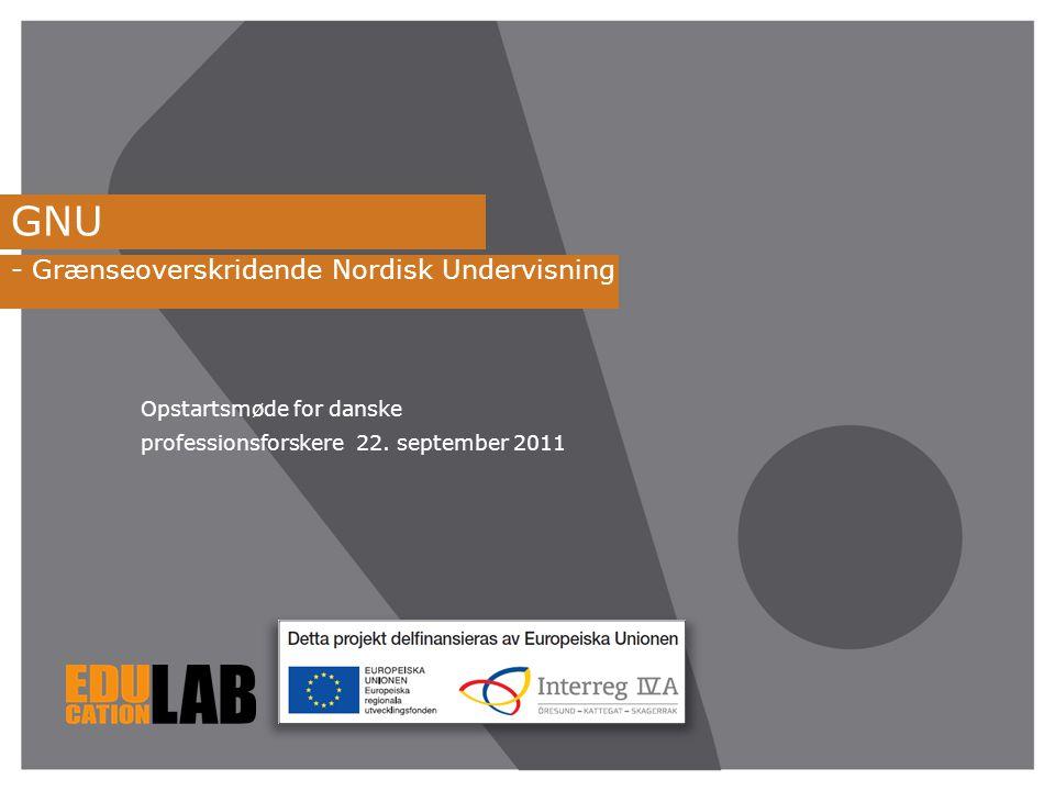 GNU - Grænseoverskridende Nordisk Undervisning Opstartsmøde for danske professionsforskere 22.