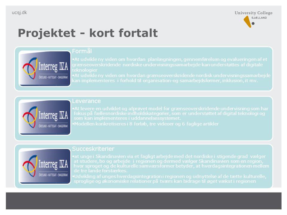 Formål At udvikle ny viden om hvordan planlægningen, gennemførelsen og evalueringen af et grænseoverskridende nordiske undervisningssamarbejde kan understøttes af digitale teknologier At udvikle ny viden om hvordan grænseoverskridende nordisk undervisningssamarbejde kan implementeres i forhold til organisation-og samarbejdsformer, inklusion, it mv.