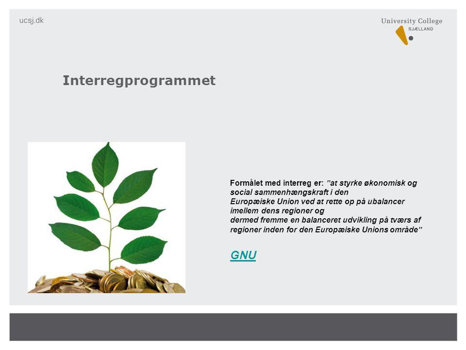 Formålet med interreg er: at styrke økonomisk og social sammenhængskraft i den Europæiske Union ved at rette op på ubalancer imellem dens regioner og dermed fremme en balanceret udvikling på tværs af regioner inden for den Europæiske Unions område GNU Interregprogrammet
