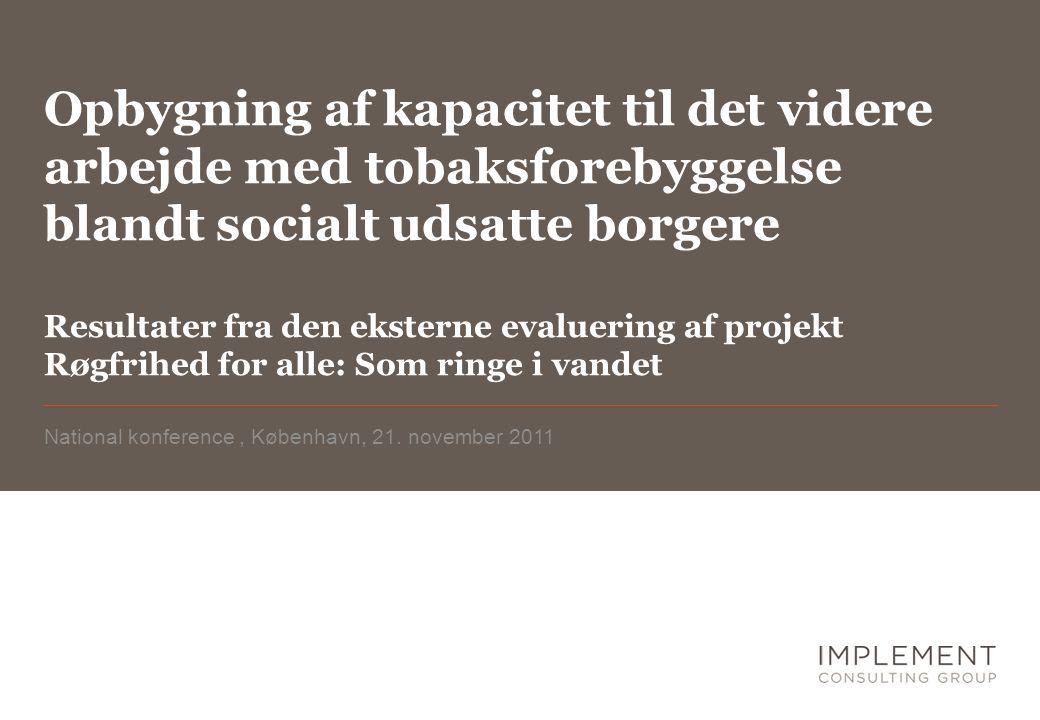 Opbygning af kapacitet til det videre arbejde med tobaksforebyggelse blandt socialt udsatte borgere Resultater fra den eksterne evaluering af projekt Røgfrihed for alle: Som ringe i vandet National konference, København, 21.