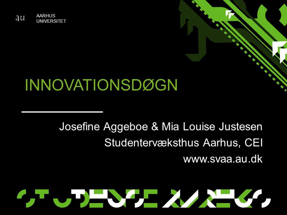 au AARHUS UNIVERSITET INNOVATIONSDØGN Josefine Aggeboe & Mia Louise Justesen Studentervæksthus Aarhus, CEI www.svaa.au.dk