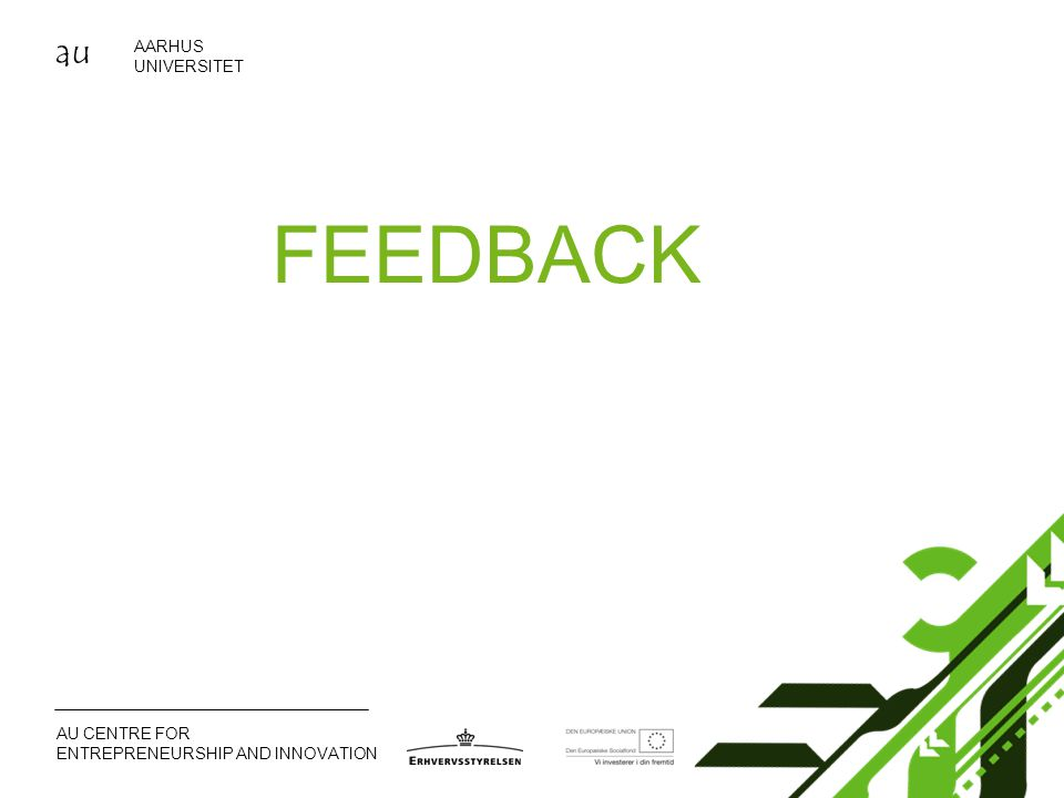 au AARHUS UNIVERSITET AU CENTRE FOR ENTREPRENEURSHIP AND INNOVATION FEEDBACK
