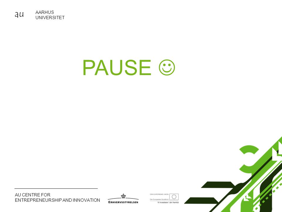au AARHUS UNIVERSITET AU CENTRE FOR ENTREPRENEURSHIP AND INNOVATION PAUSE 