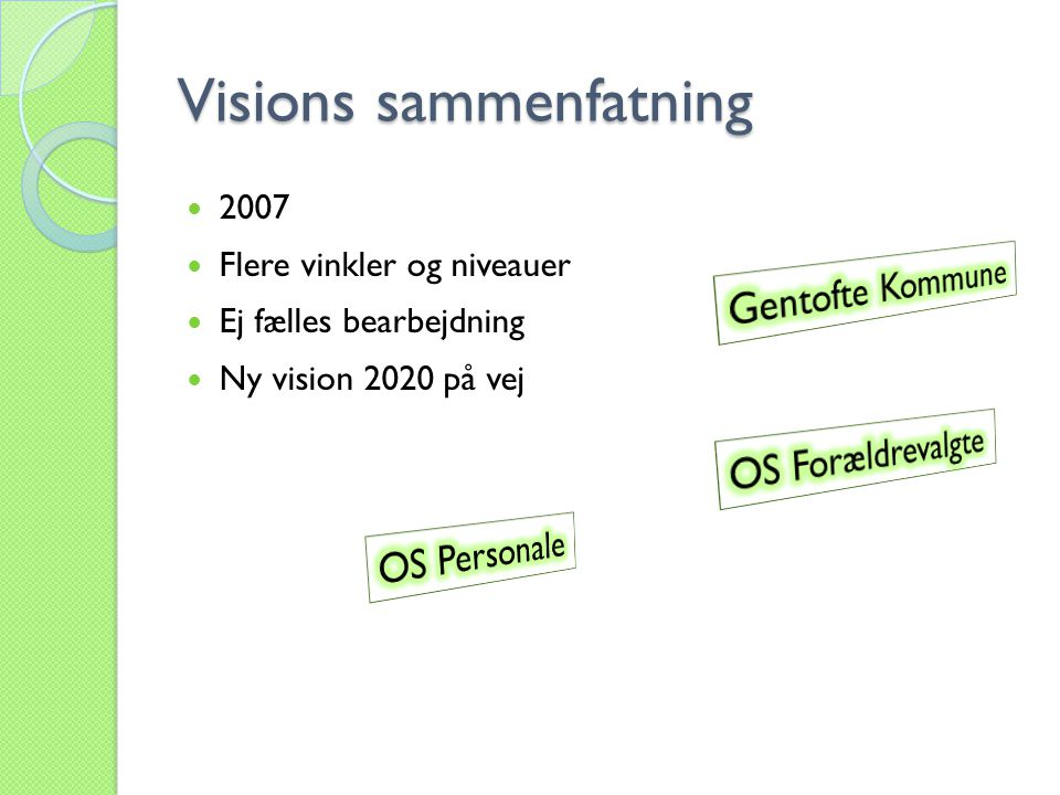 Visions sammenfatning  2007  Flere vinkler og niveauer  Ej fælles bearbejdning  Ny vision 2020 på vej