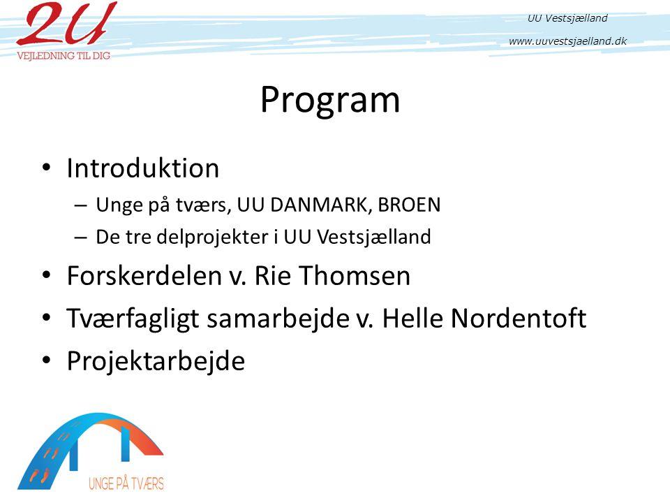 Program • Introduktion – Unge på tværs, UU DANMARK, BROEN – De tre delprojekter i UU Vestsjælland • Forskerdelen v.