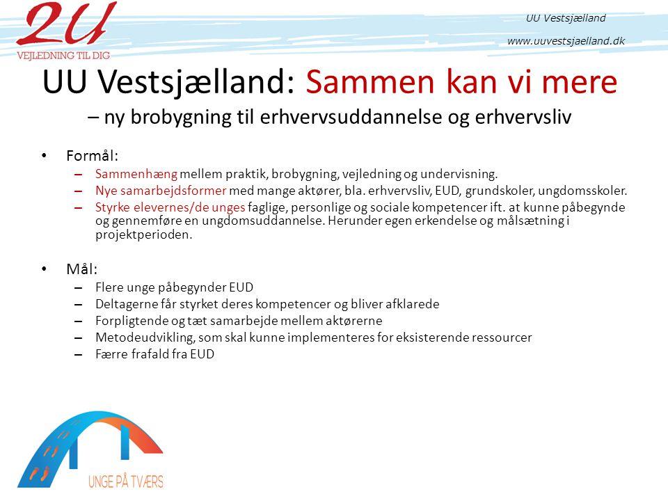 UU Vestsjælland: Sammen kan vi mere – ny brobygning til erhvervsuddannelse og erhvervsliv • Formål: – Sammenhæng mellem praktik, brobygning, vejledning og undervisning.