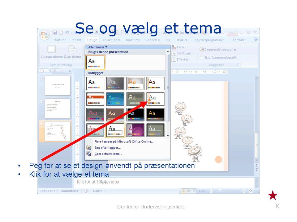 9 Center for Undervisningsmidler Brug et tema •Vælg Fanen Design •Klik her for at finde flere tema