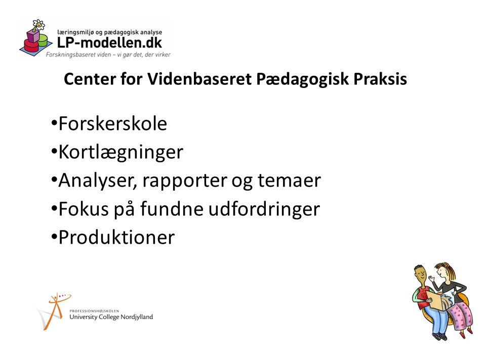 Center for Videnbaseret Pædagogisk Praksis • Forskerskole • Kortlægninger • Analyser, rapporter og temaer • Fokus på fundne udfordringer • Produktioner