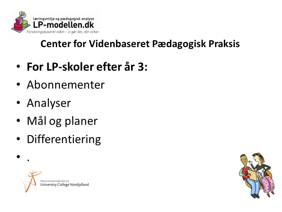 Center for Videnbaseret Pædagogisk Praksis • For LP-skoler efter år 3: • Abonnementer • Analyser • Mål og planer • Differentiering •.