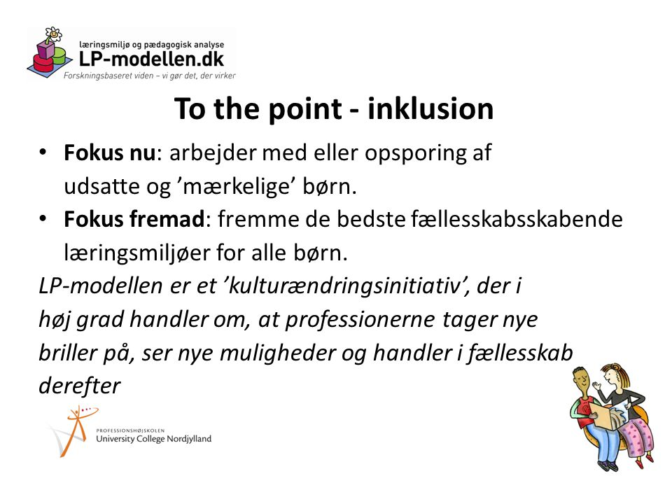 To the point - inklusion • Fokus nu: arbejder med eller opsporing af udsatte og 'mærkelige' børn.