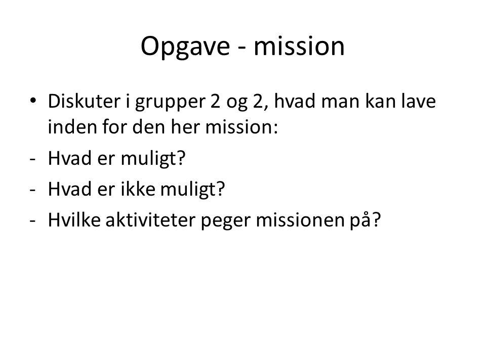 Opgave - mission • Diskuter i grupper 2 og 2, hvad man kan lave inden for den her mission: -Hvad er muligt.
