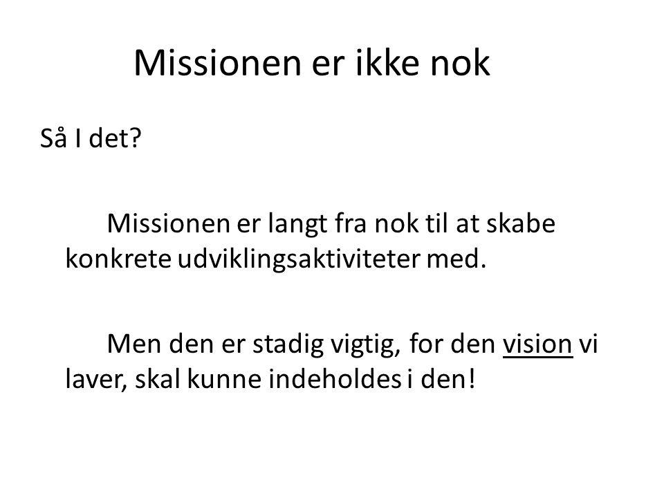 Missionen er ikke nok Så I det.