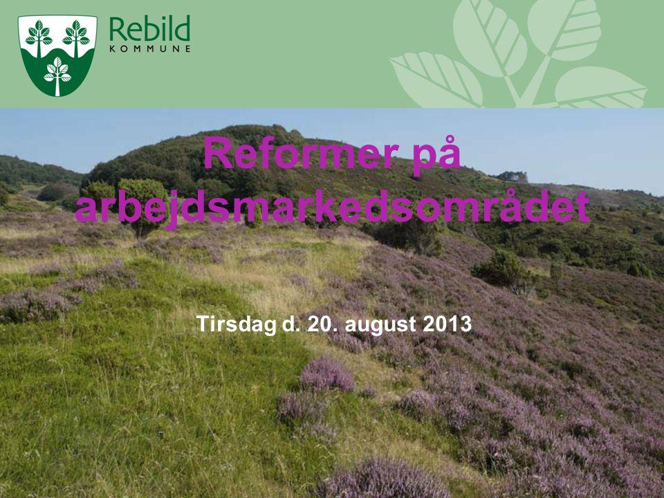 Tirsdag d. 20. august 2013 Reformer på arbejdsmarkedsområdet
