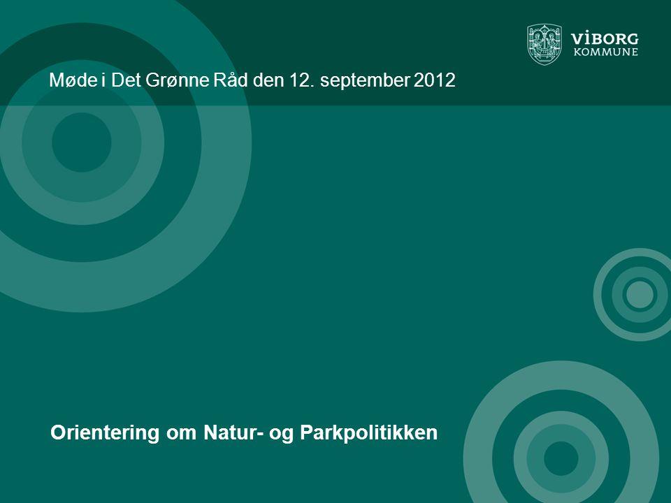 Møde i Det Grønne Råd den 12. september 2012 Orientering om Natur- og Parkpolitikken