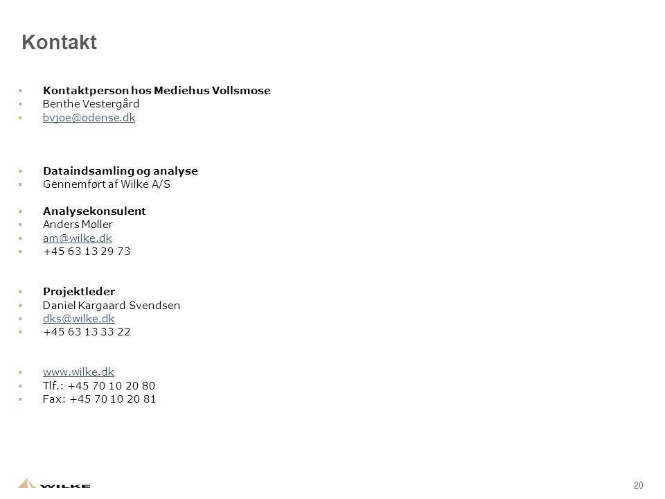20 Kontakt  Kontaktperson hos Mediehus Vollsmose  Benthe Vestergård  bvjoe@odense.dk bvjoe@odense.dk  Dataindsamling og analyse  Gennemført af Wilke A/S  Analysekonsulent  Anders Møller  am@wilke.dk am@wilke.dk  +45 63 13 29 73  Projektleder  Daniel Kargaard Svendsen  dks@wilke.dk dks@wilke.dk  +45 63 13 33 22  www.wilke.dk www.wilke.dk  Tlf.: +45 70 10 20 80  Fax: +45 70 10 20 81