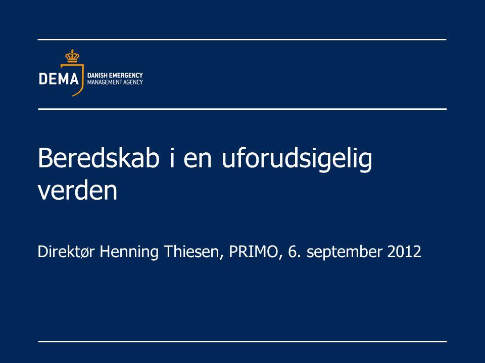 Beredskab i en uforudsigelig verden Direktør Henning Thiesen, PRIMO, 6. september 2012
