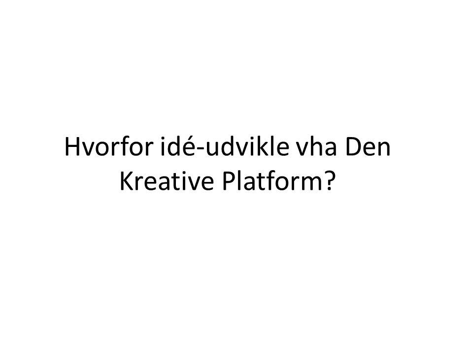 Hvorfor idé-udvikle vha Den Kreative Platform