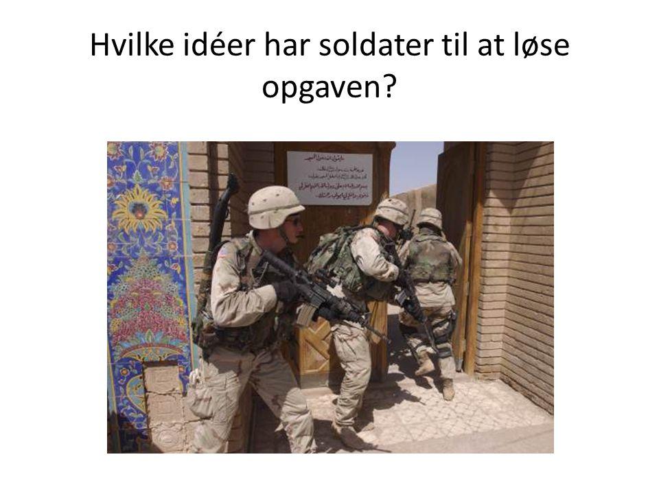 Hvilke idéer har soldater til at løse opgaven