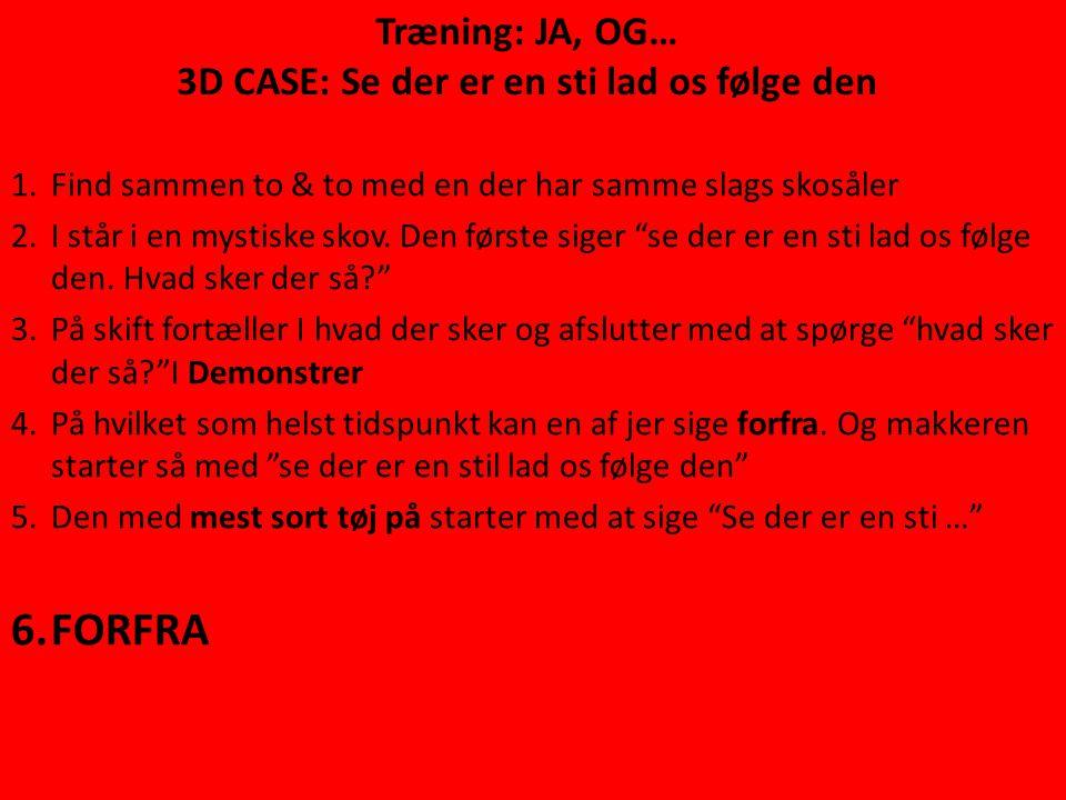Træning: JA, OG… 3D CASE: Se der er en sti lad os følge den 1.Find sammen to & to med en der har samme slags skosåler 2.I står i en mystiske skov.