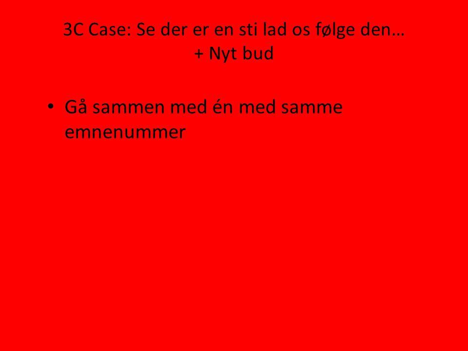 3C Case: Se der er en sti lad os følge den… + Nyt bud • Gå sammen med én med samme emnenummer